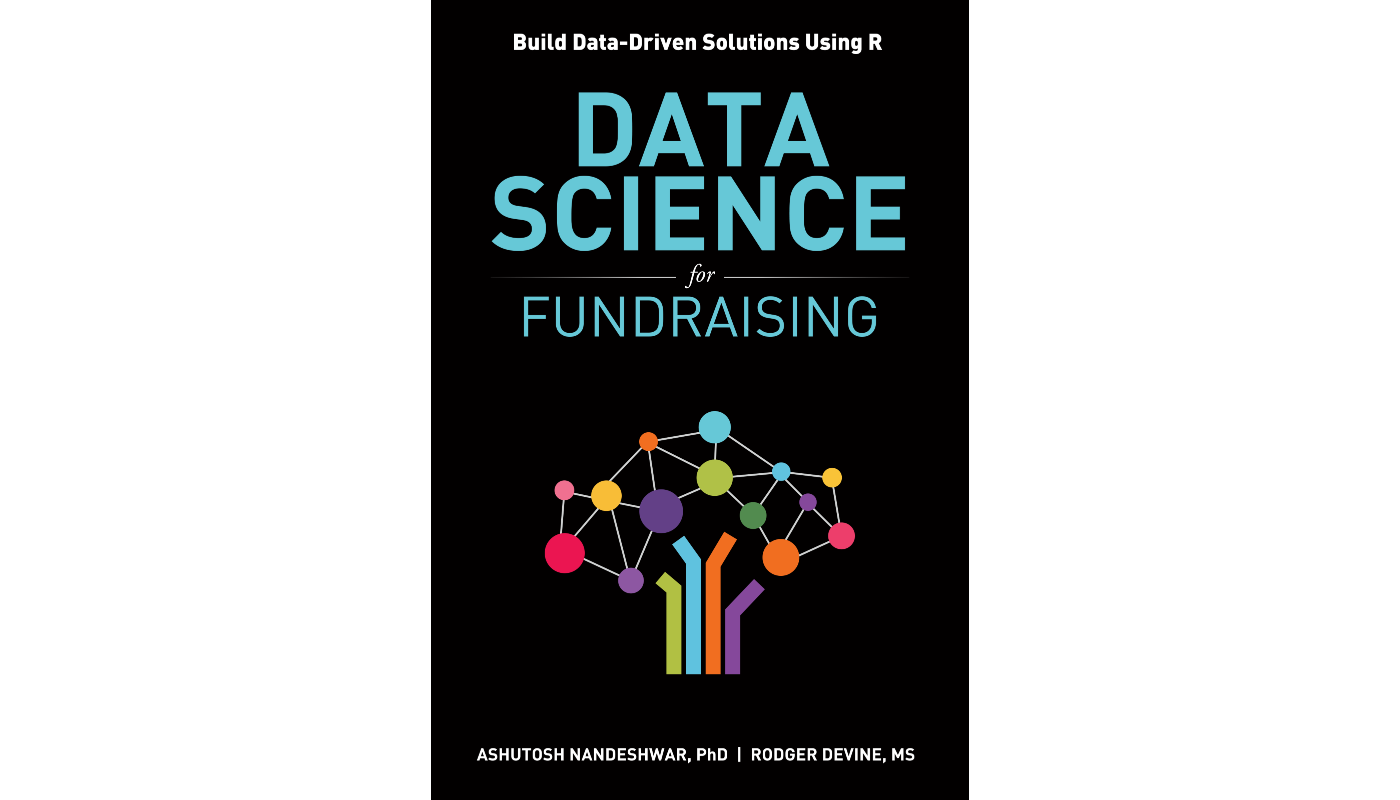 data science for fundraising build data driven solutions using R Ashutosh Nandeshwar Rodger Devine